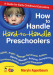 How to Handle Hard-to-Handle Preschoolers